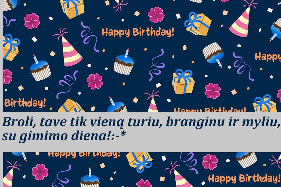 Broli, tave tik vieną turiu, branginu ir myliu, su gimimo diena!:-*